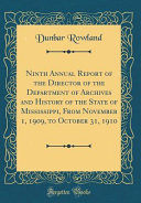 Ninth Annual Report Of The Director Of The Department Of Archives And History Of The State Of Mississippi From November 1 1909 To October 31 1910 Classic Reprint