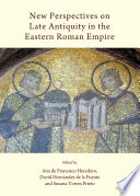 New Perspectives On Late Antiquity In The Eastern Roman Empire : in the study of late antiquity...