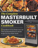 The Complete Masterbuilt Smoker Cookbook