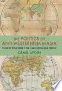 The Politics of Anti Westernism in Asia