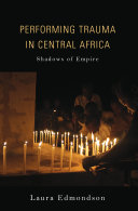 Performing Trauma In Central Africa : war? how is artistic expression prone to manipulation...