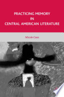 Practicing Memory in Central American Literature