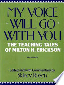My Voice Will Go With You The Teaching Tales Of Milton H Erickson