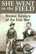 She Went to the Field  Women Soldiers of the Civil War Book PDF