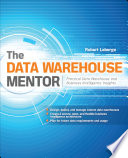 The Data Warehouse Mentor Practical Data Warehouse And Business Intelligence Insights
