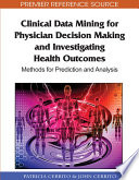 Clinical Data Mining For Physician Decision Making And Investigating Health Outcomes: Methods For Prediction And Analysis : be used to examine physician decisions to develop...