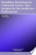Hereditary Nonpolyposis Colorectal Cancer  New Insights for the Healthcare Professional  2011 Edition