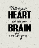 Follow Your Heart But Take Your Brain with You, Quote Inspiration Notebook, Drea
