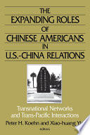 The Expanding Roles of Chinese Americans in U S  China Relations  Transnational Networks and Trans Pacific Interactions