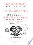 Oeconomie generale de la campagne  ou Nouvelle maison rustique  Par le sieur Louis Liger  d Auxerre  tome premier   second