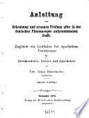 Anleitung zur Erkennung und genauen Prüfung aller in der deutschen Pharmacopöe aufgenommenen Stoffe