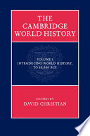The Cambridge World History  Volume 1  Introducing World History  to 10 000 BCE