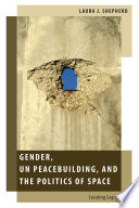 Gender  UN Peacebuilding  and the Politics of Space