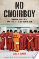 No Choirboy  Murder  Violence  and Teenagers on Death Row