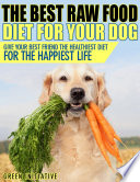 Raw Dog Food Diet Guide - A Healthier & Happier Life For Your Best Friend : the best raw food diet...