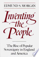Inventing the People  The Rise of Popular Sovereignty in England and America