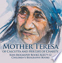 Mother Teresa of Calcutta and Her Life of Charity   Kids Biography Books Ages 9 12   Children s Biography Books