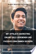 Mit Affiliate Marketing Online Geld Verdienen Und Passives Einkommen Sichern