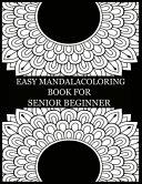 Easy Mandala Coloring Book For Senior Beginner