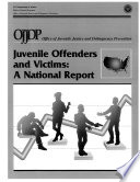 Juvenile Offenders & Victims : presents statistical information in a user-friendly format....