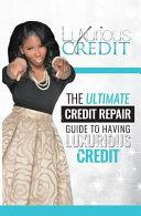 The Ultimate Credit Repair Guide to Having Luxurious Credit