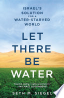 Let there be water : Israel's solution for a water-starved world