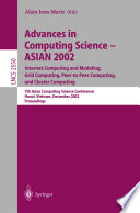 Advances in Computing Science   ASIAN 2002  Internet Computing and Modeling  Grid Computing  Peer to Peer Computing  and Cluster Computing