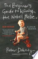 The Beginner s Guide to Winning the Nobel Prize  New Edition