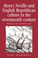 Henry Neville and English republican culture in the seventeenth century Republican Henry Neville As Country Gentleman Politician