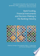 Bank Funding Financial Instruments And Decision Making In The Banking Industry