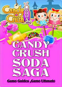 Candy Crush Soda Saga Game Guides Full