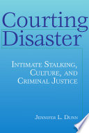 Courting Disaster  intimate Stalking  Culture  and Criminal Justice