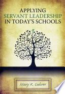 Applying Servant Leadership in Today s Schools