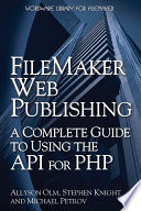 FileMaker Web Publishing  A Complete Guide to Using the API for PHP