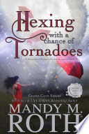 Hexing With A Chance Of Tornadoes A Paranormal Women S Fiction Romance Novel