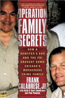 Operation Family Secrets How A Mobster S Son And The Fbi Brought Down Chicago S Murderous Crime Family
