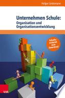 Unternehmen Schule: Organisation und Organisationsentwicklung