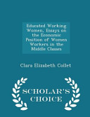 Educated Working Women  Essays on the Economic Position of Women Workers in the Middle Classes   Scholar s Choice Edition