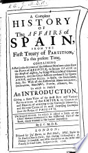 A Compleat History of the Affairs of Spain, from the first Treaty of Partition, to this present time ... The second edition ... By J. C. M.D.R. [i.e. Jodocus Crull.]