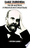 Emile Durkheim, His Life and Work