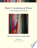 Shaw s Academical Dress of Great Britain and Ireland   Volume II  Non degree awarding Bodies