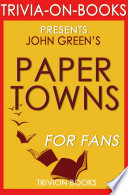 Paper Towns  A Novel by John Green  Trivia On Books