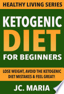 Ketogenic Diet for Beginners  Lose Weight  Avoid the Ketogenic Diet Mistakes   Feel Great