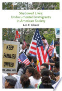 Shadowed Lives: Undocumented Immigrants in American Society Available This Insightful Anthropological Analysis Humanizes A Group