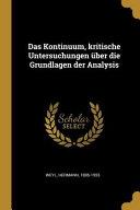 Das Kontinuum, Kritische Untersuchungen Über Die Grundlagen Der Analysis