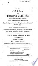 The Trial of Thomas Muir     The Second Edition Enlarged   Corrected  With an Elegant Portrait     To which is Annexed  an Appendix  Etc