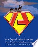 Vom Superhelden Abraham