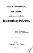 Das Lebensgesetz, die Formen, und der gesetzliche Zusammenhang des Lebens ...