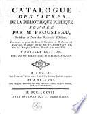 Catalogue des livres de la bibliotheque publique fond  e par M  Prousteau