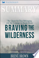 Summary Braving The Wilderness The Quest For True Belonging And The Courage To Stand Alone